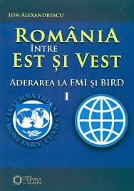 De ce? Cum? Când? Aderarea României la FMI și BIRD
