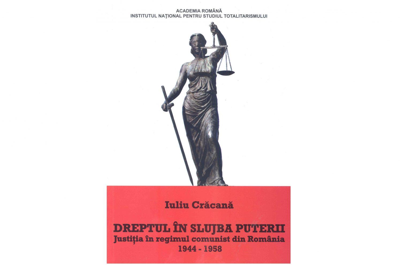 Dreptul în slujba puterii. Justiția în regimul comunist din România (1944-1958)