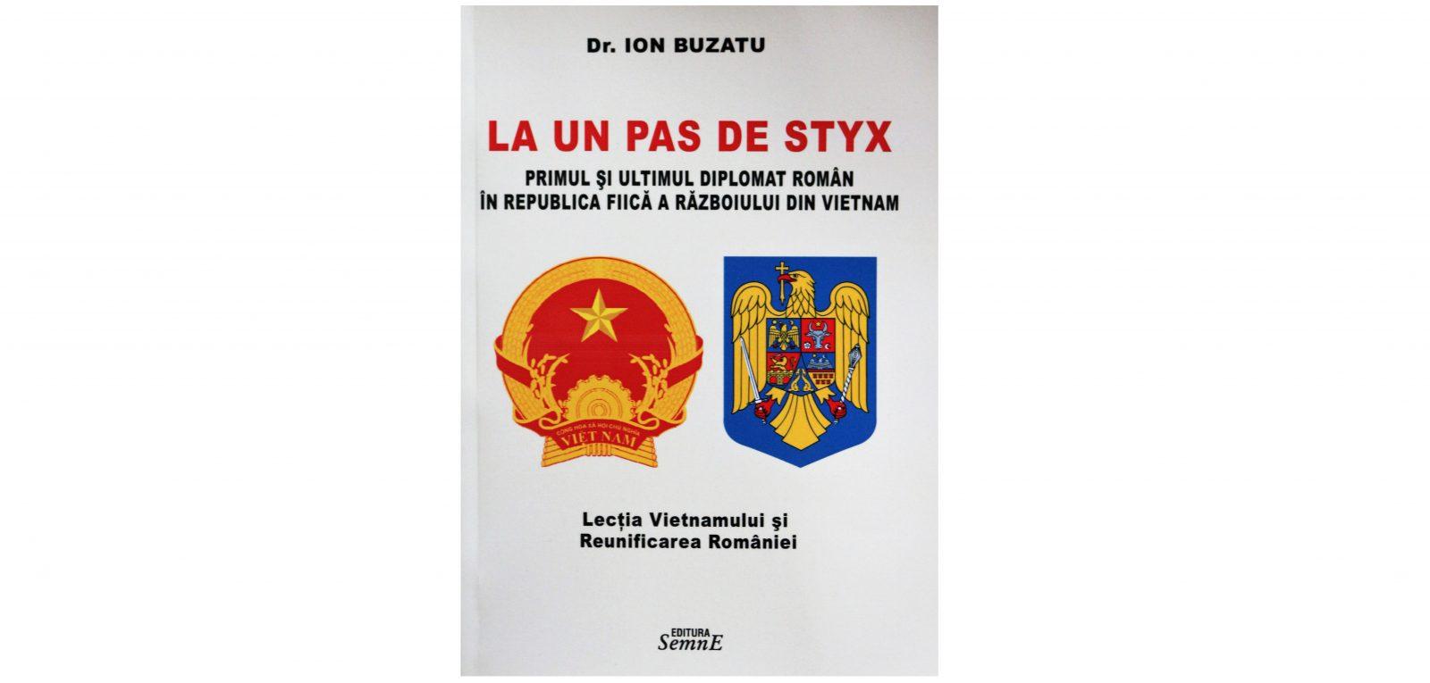 La un pas de Styx. Primul și ultimul diplomat român în republica fiică  a războiului din Vietnam