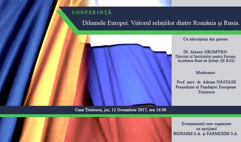"""Conferință: """"Dilemele Europei. Viitorul relațiilor dintre România și Rusia."""""""
