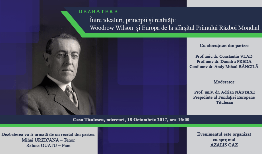 """Dezbatere:""""Între idealuri, principii și realități: Woodrow Wilsonși Europa de la sfârșitul Primului Război Mondial."""""""